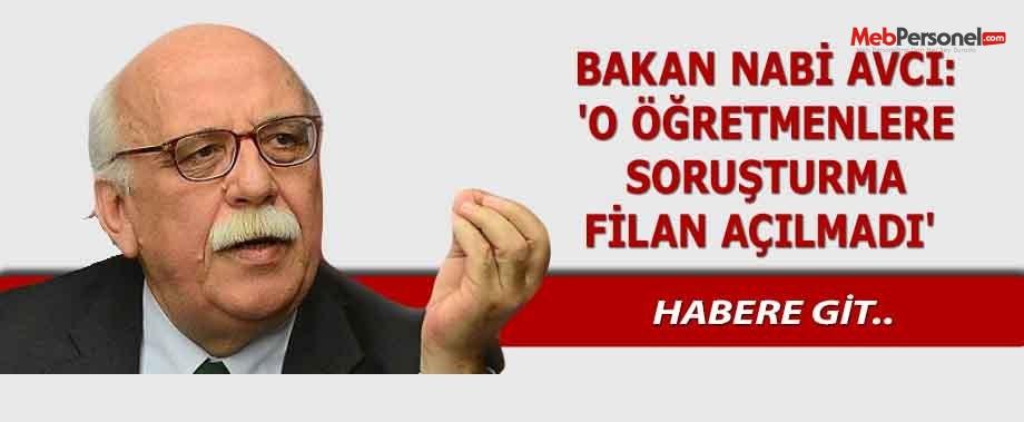 BAKAN NABİ AVCI: 'O ÖĞRETMENLERE SORUŞTURMA FİLAN AÇILMADI'