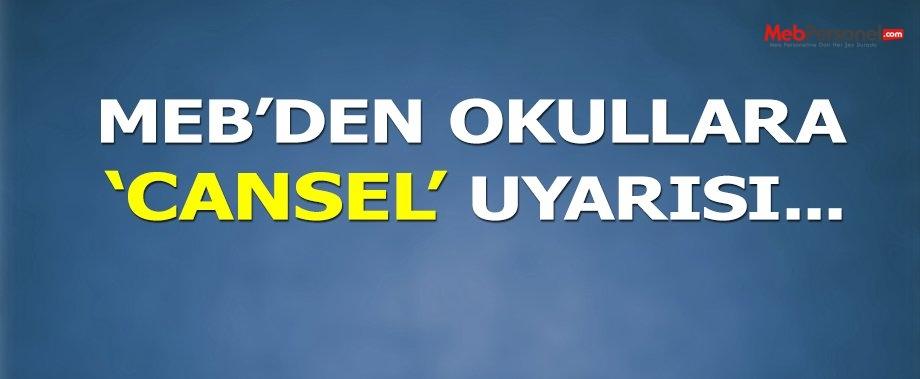 MEB'den okullara 'Cansel' uyarısı