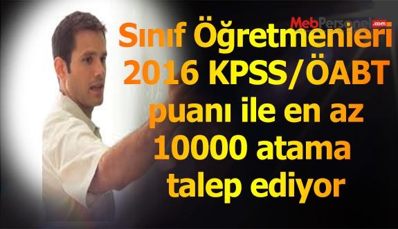 2016 KPSS puanı ile Sınıf Öğretmenleri 10 bin atama istiyor