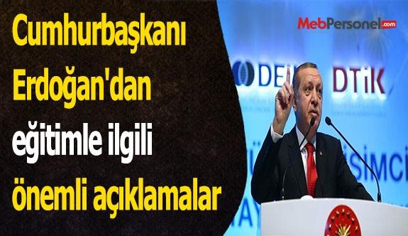 Cumhurbaşkanı Erdoğan'dan eğitimle ilgili önemli açıklamalar