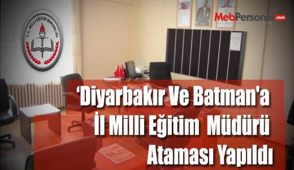 Diyarbakır Ve Batman'a İl Milli Eğitim Müdürü Ataması Yapıldı