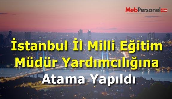 İstanbul İl Milli Eğitim Müdür Yardımcılığına Atama Yapıldı