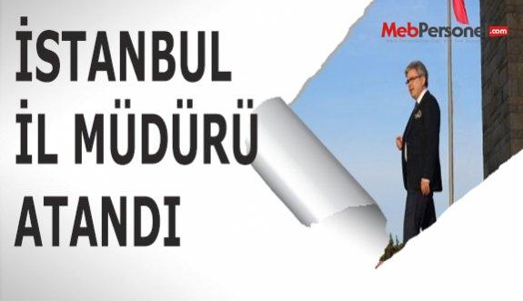 İSTANBUL İL MÜDÜRÜ ATANDI