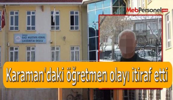 Karaman'daki öğretmen olayı itiraf etti