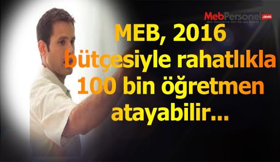 MEB, 2016 yılında rahatlıkla 100 bin öğretmen atayabilir