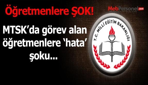 MTSK'da görev alan öğretmenlere 'hata' şoku!
