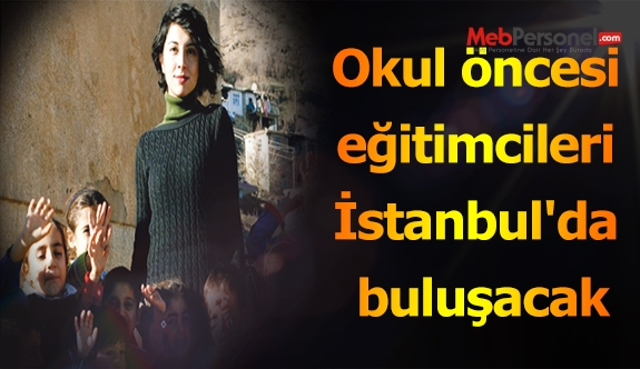 Okul öncesi eğitimcileri İstanbul'da buluşacak