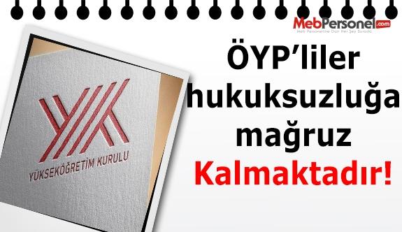 YÖK HANGİ KRİTERİ BELİRLERSE BELİRLESİN ÖYP'LİLER HUKUKSUZLUĞA MARUZ KALMAKTADIR!
