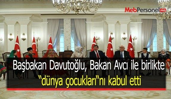 """Başbakan Davutoğlu, Bakan Avcı ile birlikte """"dünya çocukları""""nı kabul etti"""