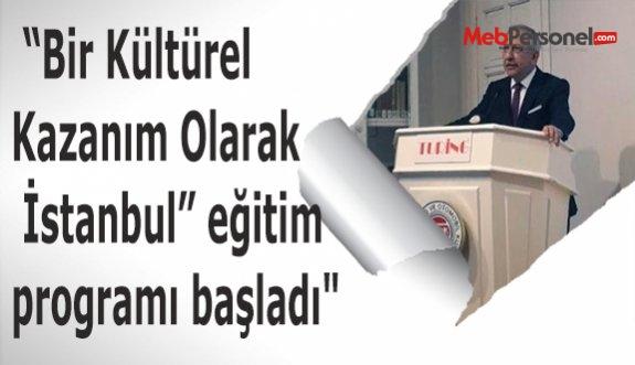 """""""Bir Kültürel Kazanım Olarak İstanbul"""" eğitim programı başladı"""""""