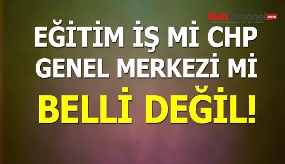 Eğitim İş Genel Başkanı Değil Sanki CHP Milletvekili