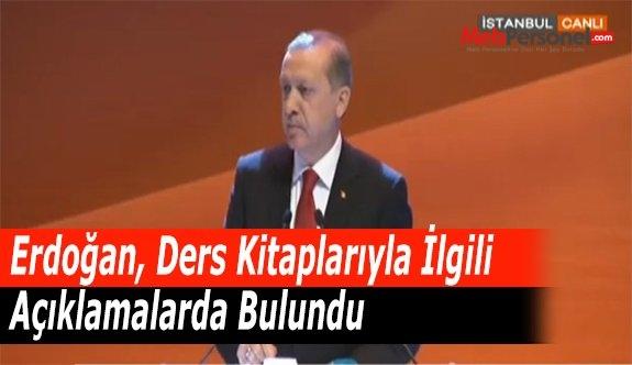 Erdoğan, Ders Kitaplarıyla İlgili Açıklamalarda Bulundu