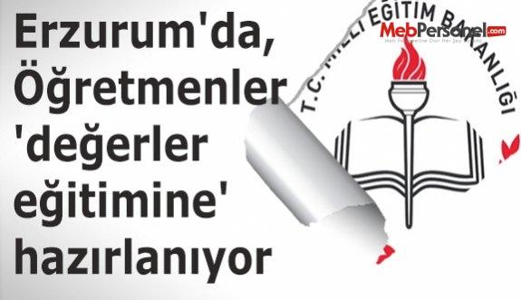 Erzurum'da, Öğretmenler 'değerler eğitimine' hazırlanıyor