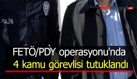 FETÖ/PDY operasyonu'nda 4 kamu görevlisi tutuklandı