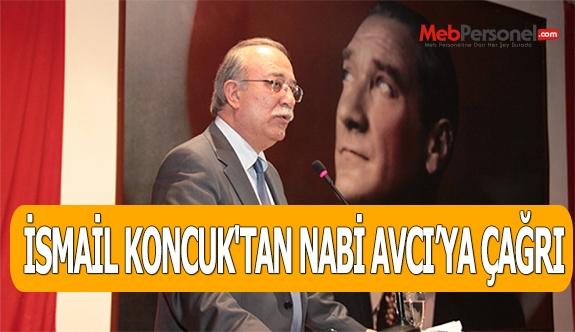 İSMAİL KONCUK'TAN NABİ AVCI'YA ÇAĞRI