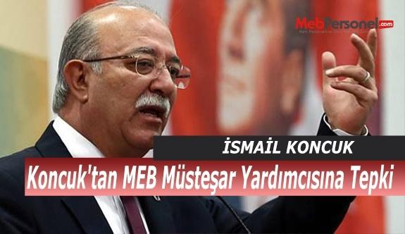 Koncuk'tan MEB Müsteşar Yardımcısına Tepki
