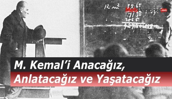 M. Kemal'i Anacağız, Anlatacağız ve Yaşatacağız