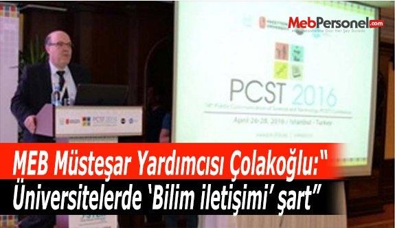 """MEB Müsteşar Yardımcısı Çolakoğlu:""""Üniversitelerde 'Bilim iletişimi' şart"""""""