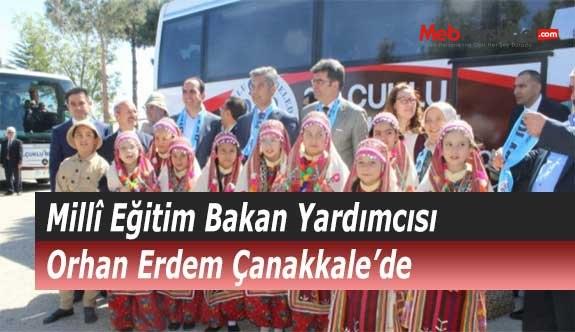 Millî Eğitim Bakan Yardımcısı Orhan Erdem Çanakkale'de
