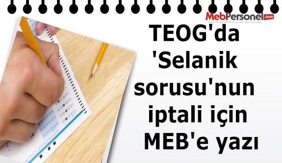 TEOG'da 'Selanik sorusu'nun iptali için MEB'e yazı