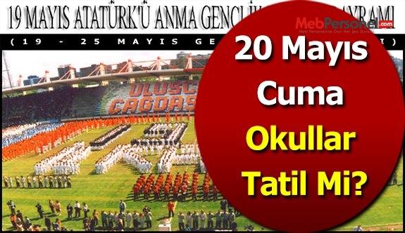 20 Mayıs Cuma Okullar Tatil Mi?