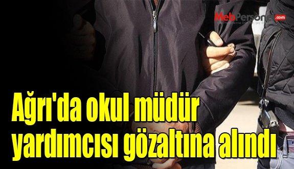 Ağrı'da okul müdür yardımcısı gözaltına alındı