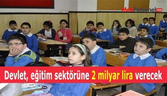 Devlet, eğitim sektörüne 2 milyar lira verecek