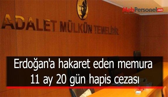 Erdoğan'a hakaret eden memura 11 ay 20 gün hapis cezası