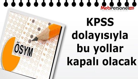 KPSS dolaysıyla bu yollar kapalı olacak