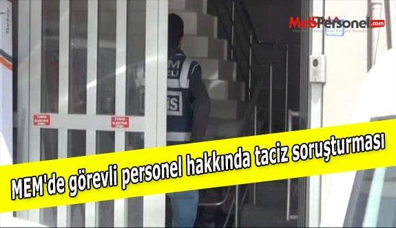 MEM'de görevli personel hakkında taciz soruşturması