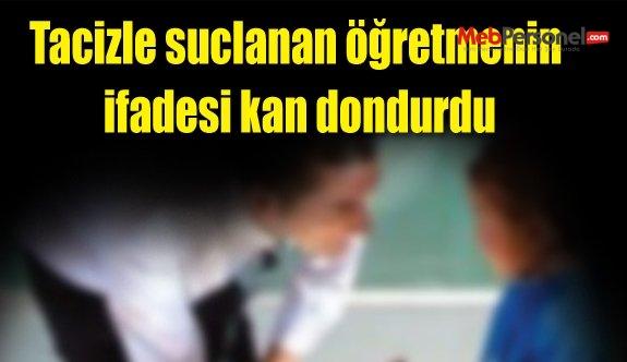 Tacizle suclanan öğretmenin ifadesi kan dondurdu