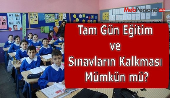 Tam Gün Eğitim ve Sınavların Kalkması Mümkün mü?