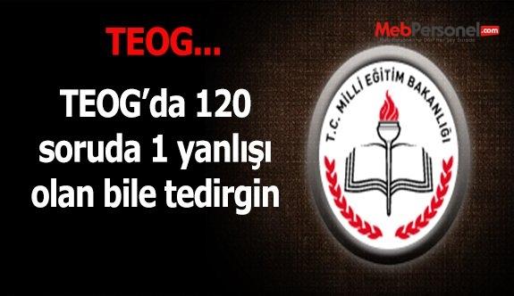 TEOG'da 120'de 1 yanlışı olan bile tedirgin!