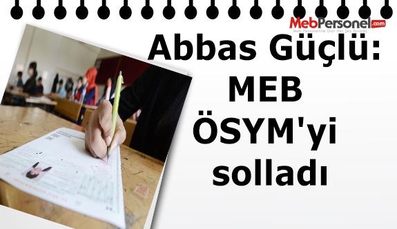 Abbas Güçlü: MEB ÖSYM'yi solladı