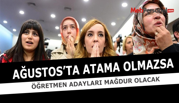 """""""Ağustos'ta Atama Yapılmazsa, Öğretmen Adayları Mağdur Olacak"""""""