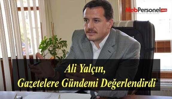 Ali Yalçın, Gazetelere Gündemi Değerlendirdi
