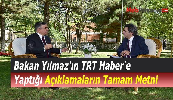 Bakan Yılmaz'ın TRT Haber'e Yaptığı Açıklamaların Tamam Metni