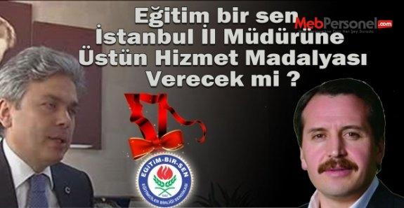 Eğitimbirsen İstanbul İl Müdürüne Üstün Hizmet Madalyası Verecek mi ?