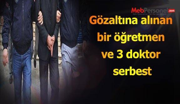 Gözaltına alınan bir öğretmen ve 3 doktor serbest