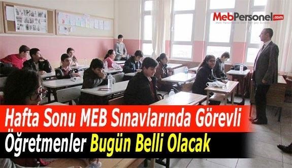 Hafta Sonu MEB Sınavlarında Görevli Öğretmenler Bugün Belli Olacak