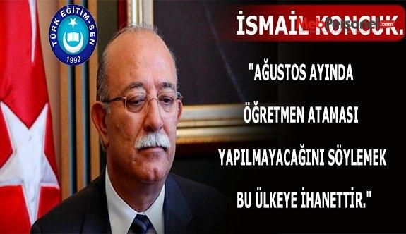 "İsmail Koncuk'tan Bakan Yılmaz'a ""Ağustos  Ataması""  Tepkisi"
