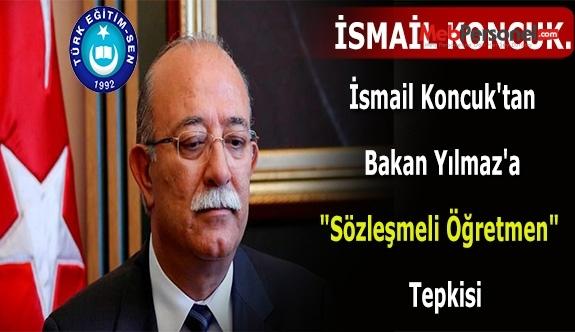 "İsmail Koncuk'tan Bakan Yılmaz'a ""Sözleşmeli Öğretmen""  Tepkisi"