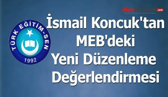 İsmail Koncuk'tan MEB'deki Yeni Düzenleme Değerlendirmesi