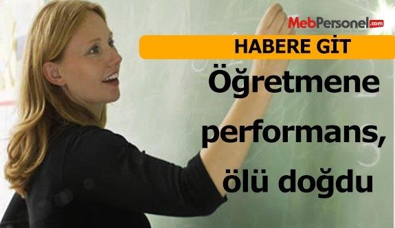 Öğretmene performans, ölü doğdu