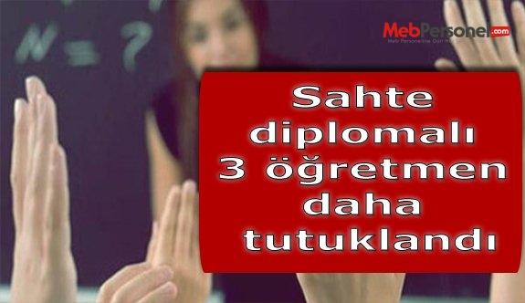 Sahte diplomalı 3 öğretmen daha tutuklandı