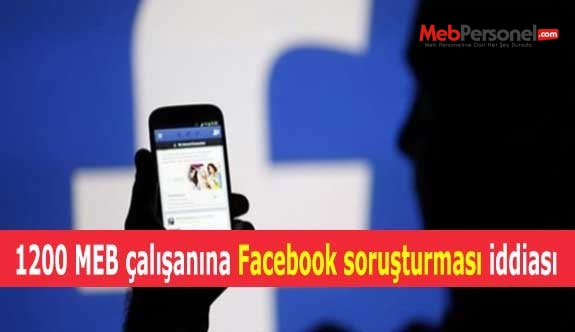 1200 MEB personeline Facebook soruşturması iddiası