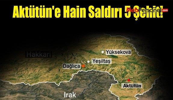 Aktütün'e Hain Saldırı 5 Şehit