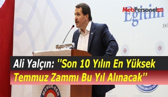 Ali Yalçın: ''Son 10 Yılın En Yüksek Temmuz Zammı Bu Yıl Alınacak''