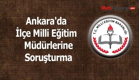Ankara'da İlçe Milli Eğitim  Müdürlerine Soruşturma
