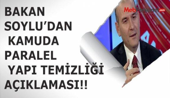 BAKAN SOYLU'DAN KAMUDA PARALEL YAPI TEMİZLİĞİ AÇIKLAMASI!!